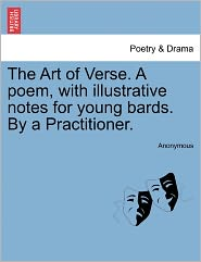 The Art of Verse. A poem, with illustrative notes for young bards. By a Practitioner. - Anonymous