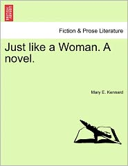 Just Like A Woman. A Novel. - Mary E. Kennard