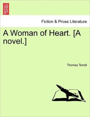 A Woman Of Heart. [A Novel.] - Thomas Terrell