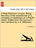 A Real Robinson Crusoe. Being the story of the experiences of a company of castaways on a Pacific island. Edited from the Survivor´s own narrative...