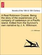 Wilkinson, J. A.: A Real Robinson Crusoe. Being the story of the experiences of a company of castaways on a Pacific island. Edited from the Survivor´s own narrative by J. A. Wilkinson.