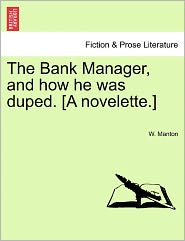 The Bank Manager, And How He Was Duped. [A Novelette.] - W. Manton