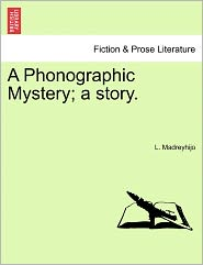 A Phonographic Mystery; A Story. - L. Madreyhijo