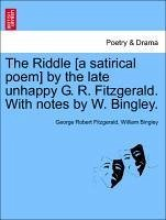 The Riddle [a satirical poem] by the late unhappy G. R. Fitzgerald. With notes by W. Bingley. - Fitzgerald, George Robert Bingley, William