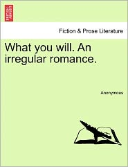 What you will. An irregular romance. - Anonymous