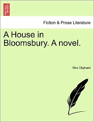 A House In Bloomsbury. A Novel. - Mrs Oliphant