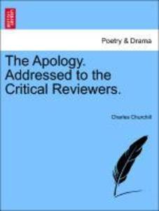The Apology. Addressed to the Critical Reviewers. als Taschenbuch von Charles Churchill - British Library, Historical Print Editions