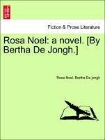 Rosa Noel: a novel. [By Bertha De Jongh.] Vol. II. - Noel, Rosa De jongh, Bertha