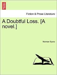 A Doubtful Loss. [A Novel.] - Norman Byers