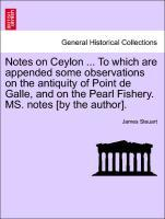 Notes on Ceylon ... To which are appended some observations on the antiquity of Point de Galle, and on the Pearl Fishery. MS. notes [by the author...