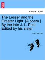 The Lesser and the Greater Light. [A poem.] By the late J. L. Petit. Edited by his sister. als Taschenbuch von John Louis Petit - British Library, Historical Print Editions