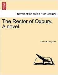 The Rector Of Oxbury. A Novel. - James B. Baynard