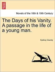 The Days Of His Vanity. A Passage In The Life Of A Young Man. - Sydney Grundy