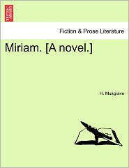 Miriam. [A Novel.] - H. Musgrave