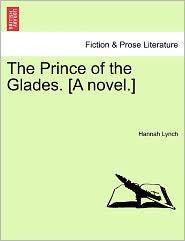 The Prince Of The Glades. [A Novel.] - Hannah Lynch