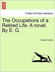 The Occupations Of A Retired Life. A Novel. By E. G. - Edward Garrett