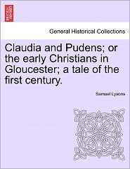 Claudia and Pudens; Or the Early Christians in Gloucester; A Tale of the First Century.