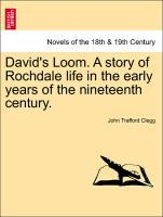 David´s Loom. A story of Rochdale life in the early years of the nineteenth century. als Taschenbuch von John Trafford Clegg