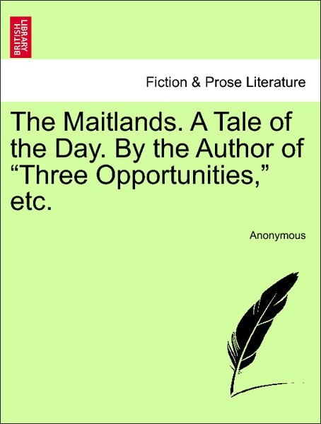 The Maitlands. A Tale of the Day. By the Author of Three Opportunities, etc. VOL. III als Taschenbuch von Anonymous
