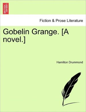 Gobelin Grange. [A Novel.] - Hamilton Drummond