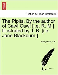 The Pipits. by the Author of Caw! Caw! [I.E. R. M.] Illustrated by J. B. [I.E. Jane Blackburn.]