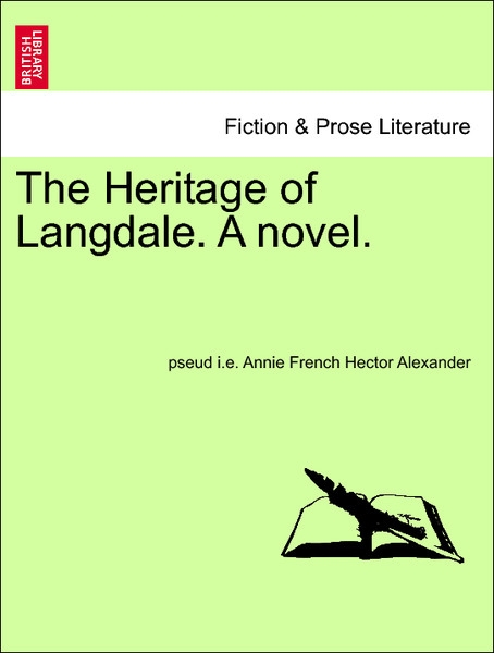 The Heritage of Langdale. A novel. Vol. I. als Taschenbuch von pseud i. e. Annie French Hector Alexander - British Library, Historical Print Editions