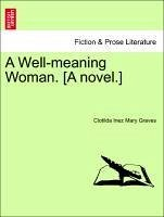 A Well-meaning Woman. [A novel.] - Graves, Clotilda Inez Mary