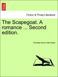 Caine, Thomas Henry Hall: The Scapegoat. A romance ... Fifth edition.