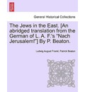 The Jews in the East. [An Abridged Translation from the German of L. A. F.'s