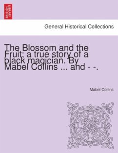 The Blossom and the Fruit; A True Story of a Black Magician. by Mabel Collins ... and - -.