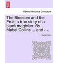 The Blossom and the Fruit; A True Story of a Black Magician. by Mabel Collins ... and - -. - Mabel Collins