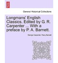 Longmans' English Classics. Edited by G. R. Carpenter ... with a Preface by P. A. Barnett. - George Carpenter