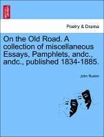 On the Old Road. A collection of miscellaneous Essays, Pamphlets, andc., andc., published 1834-1885. Volume I. Part II. - Ruskin, John