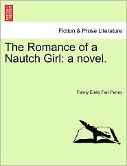 The Romance of a Nautch Girl: A Novel.