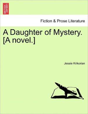 A Daughter Of Mystery. [A Novel.] - Jessie Krikorian