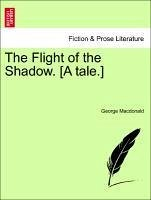 The Flight of the Shadow. [A tale.] - Macdonald, George
