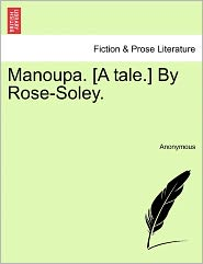 Manoupa. [A tale.] By Rose-Soley.