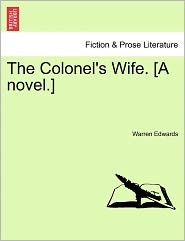 The Colonel's Wife. [A Novel.] - Warren Edwards
