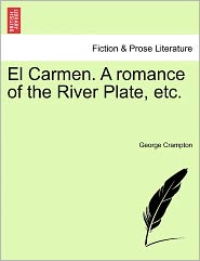 El Carmen. A Romance Of The River Plate, Etc.