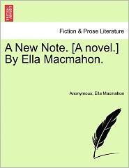 A New Note. [A novel.] By Ella Macmahon.