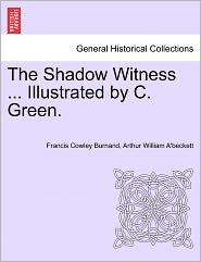 The Shadow Witness ... Illustrated By C. Green. - Francis Cowley Burnand, Arthur William A'beckett