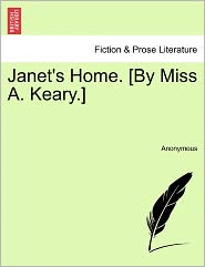 Janet's Home. [By Miss A. Keary.] - Anonymous