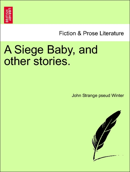 A Siege Baby, and other stories. Vol. II als Taschenbuch von John Strange pseud Winter - British Library, Historical Print Editions