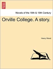 Orville College. A Story. - Henry Wood