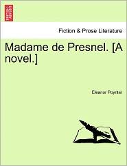Madame De Presnel. [A Novel.] - Eleanor Poynter