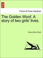 The Golden Woof. A story of two girls' lives. - Sitwell, Sydney Mary