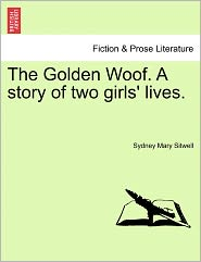The Golden Woof. A Story Of Two Girls' Lives. - Sydney Mary Sitwell