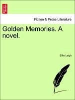 Golden Memories. A novel. Vol. I - Leigh, Effie