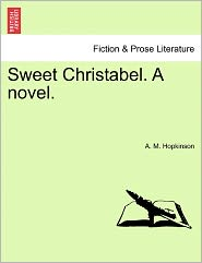 Sweet Christabel. A Novel. - A. M. Hopkinson