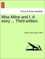 Miss Milne and I. A story ... Third edition. - Caffyn, Stephen Mannington